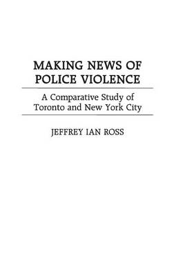 Making News of Police Violence: A Comparative Study of Toronto and New York City