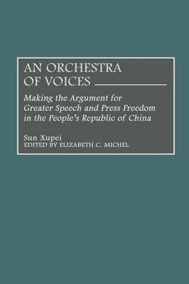 An Orchestra of Voices: Making the Argument for Greater Speech and Press Freedom in the People's Republic of China
