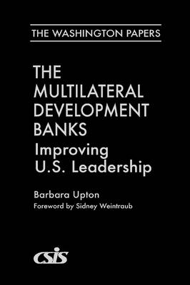 The Multilateral Development Banks: Improving U.S. Leadership