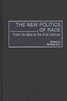 The New Politics of Race: From Du Bois to the 21st Century