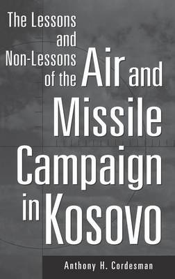 The Lessons and Non-Lessons of the Air and Missile Campaign in Kosovo
