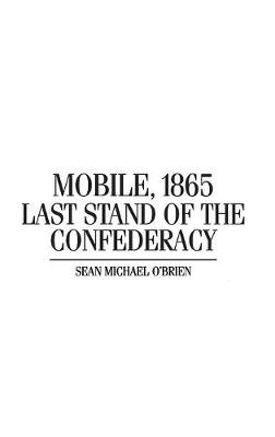 Mobile, 1865: Last Stand of the Confederacy