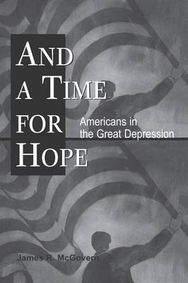 And a Time for Hope: Americans in the Great Depression