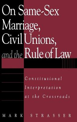 On Same-Sex Marriage, Civil Unions and the Rule of Law: Constitutional Interpretation at the Crossroads