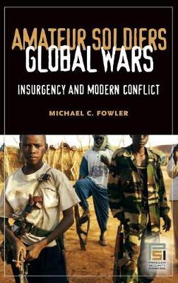 Amateur Soldiers, Global Wars: Insurgency and Modern Conflict