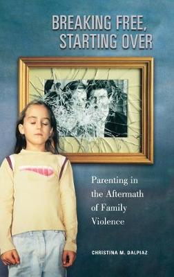 Breaking Free, Starting Over: Parenting in the Aftermath of Family Violence