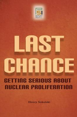 Last Chance: Getting Serious About Nuclear Proliferation