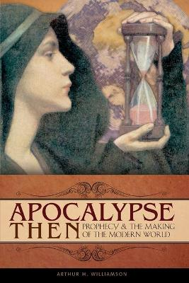 Apocalypse Then: Prophecy and the Making of the Modern World