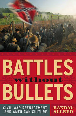 Battles without Bullets: Civil War Reenactment and American Culture