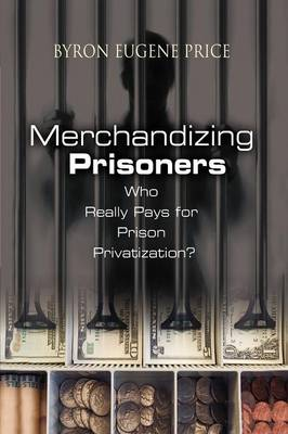 Merchandizing Prisoners: Who Really Pays for Prison Privatization?