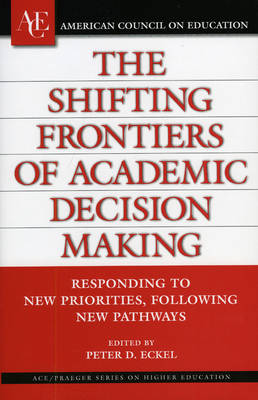 The Shifting Frontiers of Academic Decision Making: Responding to New Priorities, Following New Pathways