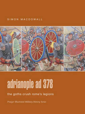 Adrianopole AD 378: The Goths Crush Rome's Legions
