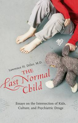 The Last Normal Child: Essays on the Intersection of Kids, Culture, and Psychiatric Drugs