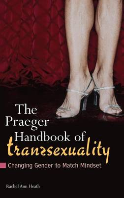 The Praeger Handbook of Transsexuality: Changing Gender to Match Mindset