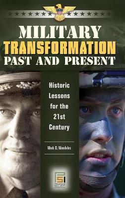 Military Transformation Past and Present: Historic Lessons for the 21st Century
