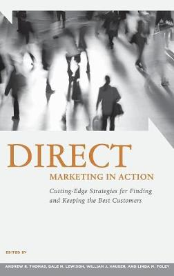Direct Marketing in Action: Cutting-Edge Strategies for Finding and Keeping the Best Customers