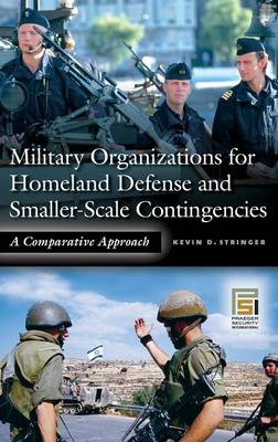 Military Organizations for Homeland Defense and Smaller-Scale Contingencies: A Comparative Approach