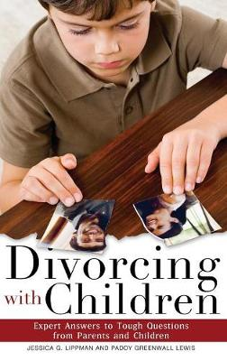 Divorcing with Children: Expert Answers to Tough Questions from Parents and Children