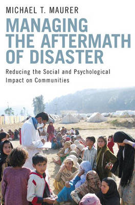Managing the Aftermath of Disaster: Reducing the Social and Psychological Impact on Communities