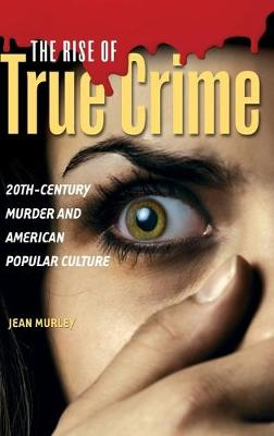 The Rise of True Crime: 20th Century Murder and American Popular Culture