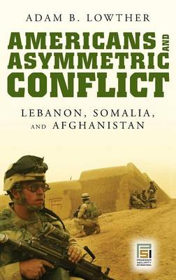 Americans and Asymmetric Conflict: Lebanon, Somalia, and Afghanistan