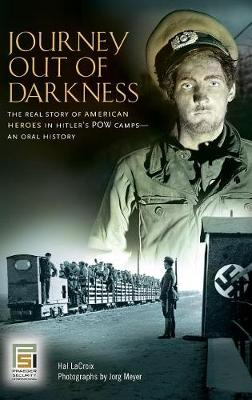 Journey Out of Darkness: The Real Story of American Heroes in Hitler's POW Camps--An Oral History