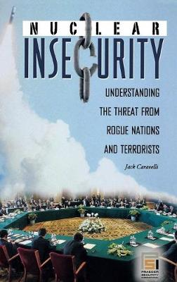 Nuclear Insecurity: Understanding the Threat from Rogue Nations and Terrorists