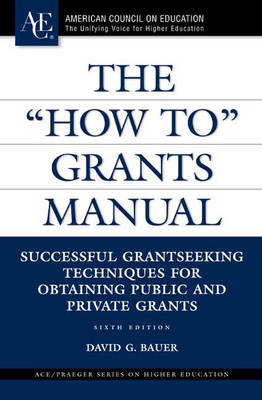 "The ""How to"" Grants Manual: Successful Grantseeking Techniques for Obtaining Public and Private Grants"
