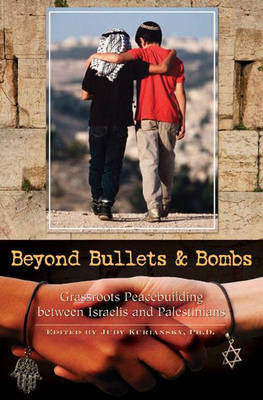 Beyond Bullets and Bombs: Grassroots Peace Building Between Israelis and Palestinians