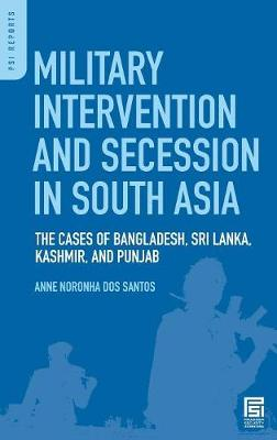 Military Intervention and Secession in South Asia: The Cases of Bangladesh, Sri Lanka, Kashmir, and Punjab