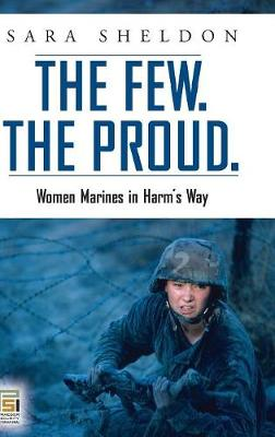 The Few. The Proud: Women Marines in Harm's Way