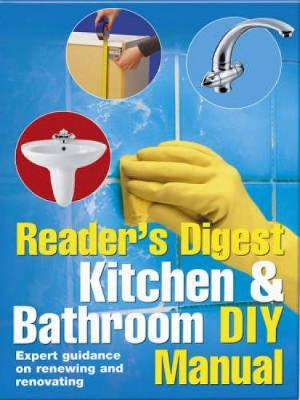 Kitchen and Bathroom DIY Manual: Expert Guidance on Renewing and Renovating Kitchens and Bathrooms