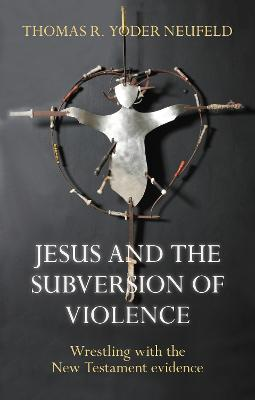 Jesus and the Subversion of Violence: Wrestling with the New Testament Evidence