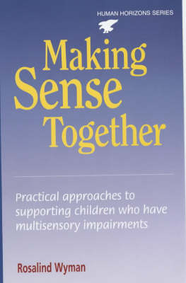 Making Sense Together: Practical Approaches to Supporting Children Who Have Multisensory Impairments