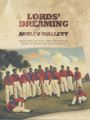 Lords' Dreaming: Cricket on the Run - The 1868 Aboriginal Tour of England