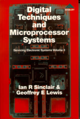 Digital Techniques and Microprocessor Systems: Servicing Electronic Systems: v. 3: Digital Techniques and Microprocessor Systems