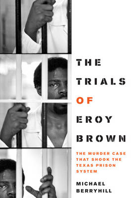 The Trials of Eroy Brown: The Murder Case That Shook the Texas Prison System