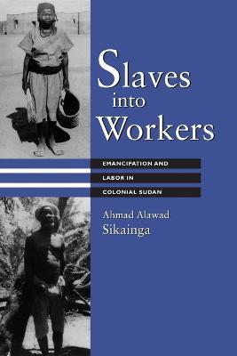 Slaves into Workers: Emancipation and Labor in Colonial Sudan
