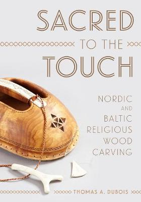 Sacred to the Touch: Nordic and Baltic Religious Wood Carving