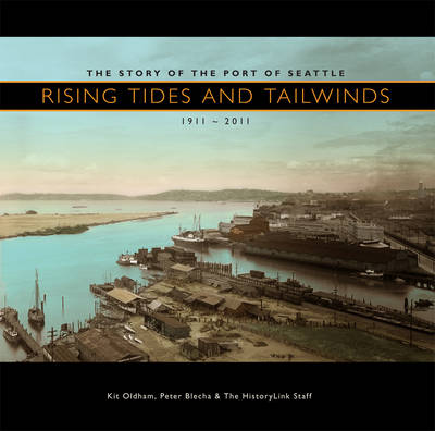Rising Tides and Tailwinds: The Story of the Port of Seattle, 1911-2011