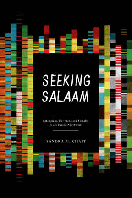 Seeking Salaam: Ethiopians, Eritreans, and Somalis in the Pacific Northwest