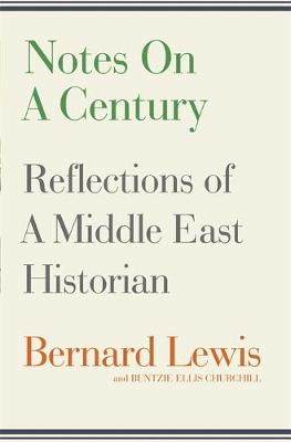 Notes on a Century: Reflections of A Middle East Historian