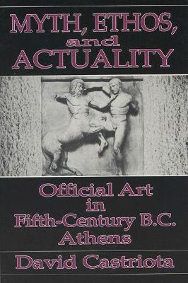 Myth, Ethos and Actuality: Official Art in Fifth Century B.C. Athens
