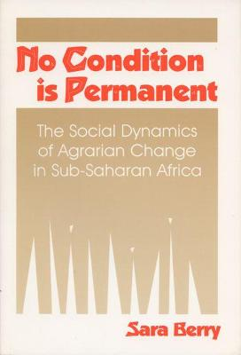 No Condition is Permanent: The Social Dynamics of Agrarian Change in Sub-Saharan Africa
