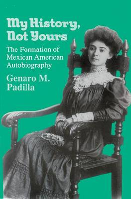 My History, Not Yours: Formation of Mexican American Autobiography