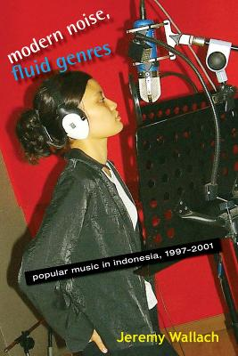 Modern Noise, Fluid Genres: Popular Music in Indonesia, 1997-2001