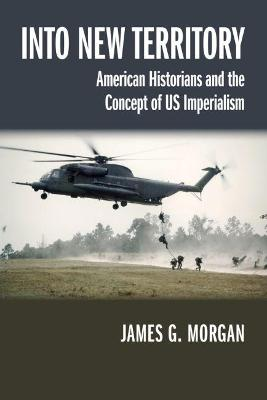 Into New Territory: American Historians and the Concept of US Imperialism