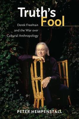 Truth's Fool: Derek Freeman and the War over Cultural Anthropology