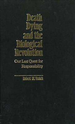 Death, Dying and the Biological Revolution: Our Last Quest for Responsibility