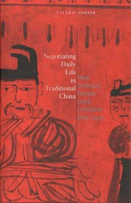 Negotiating Daily Life in Traditional China: How Ordinary People Used Contracts, 600-1400